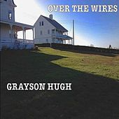 Over the Wires by Grayson Hugh