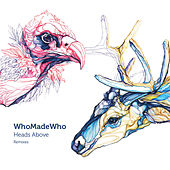 WhoMadeWho - Heads Above (Remixes) by WhoMadeWho
