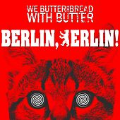 Berlin, Berlin! by We Butter The Bread With Butter