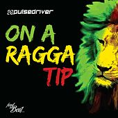 On a Ragga Tip by Pulsedriver