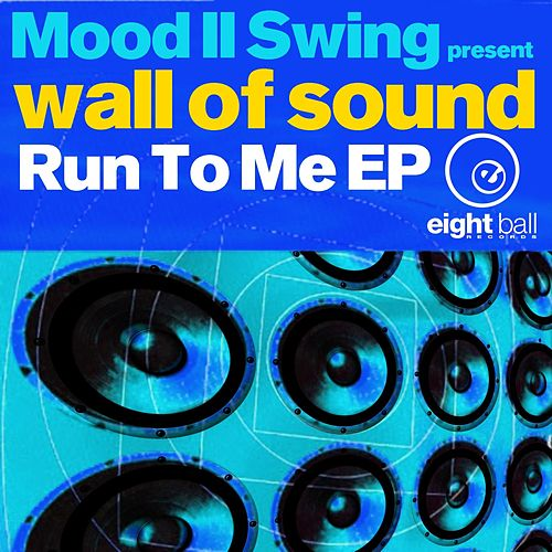Wall Of Sound Run To Me EP by Mood II Swing