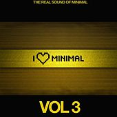 I Love Minimal, Vol. 3 (The Real Sound of Minimal) by Various Artists