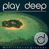 Play Deep (30 Chillhouse Grooves) by Various Artists
