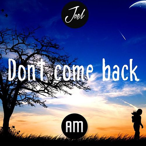 Don't Come Back by Joel