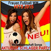 Frauen Fußball WM Hits 2015 Aktuelle Schlager Party (Weltmeisterschaft Songs) by Various Artists