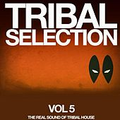 Tribal Selection, Vol. 5 (The Real Sound of Tribal House) by Various Artists