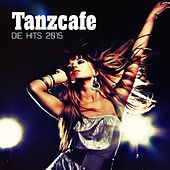 Tanzcafe - Die Hits 2015 by Various Artists