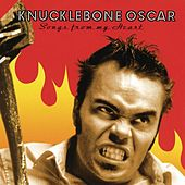Songs from My Heart by Knucklebone Oscar