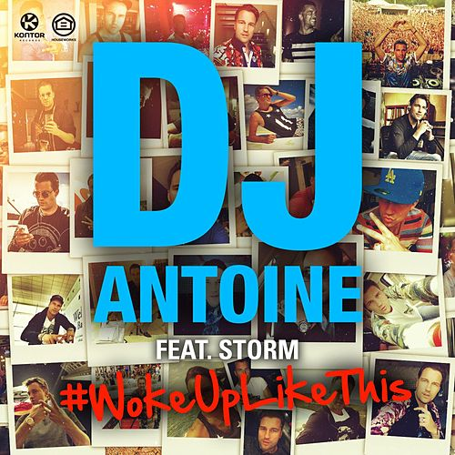 Woke up Like This by DJ Antoine