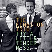 Try a Little Tenderness by The Kingston Trio