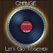 Let's Go Together (Disco Mix - Original 12 Inch Version) by Change