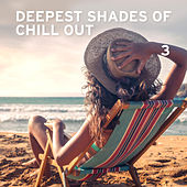 Deepest Shades Of Chill Out 3 by Various Artists