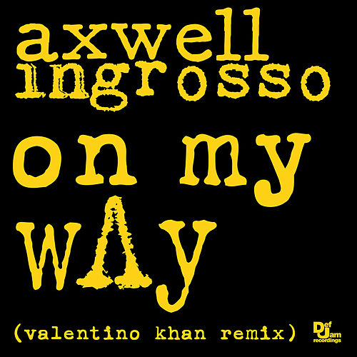 On My Way (Valentino Khan Remix) by Axwell Ʌ Ingrosso