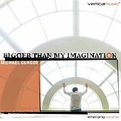 Bigger Than My Imagination by Michael Gungor