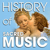 The History of Sacred Music (100 Famous Songs) by Various Artists