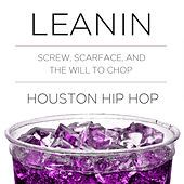 Leanin: DJ Screw, Scarface, And the Will to Chop Houston Hip Hop von Various Artists