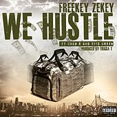 We Hustle (feat. Chad B & Tito Green) - Single by Freekey Zekey