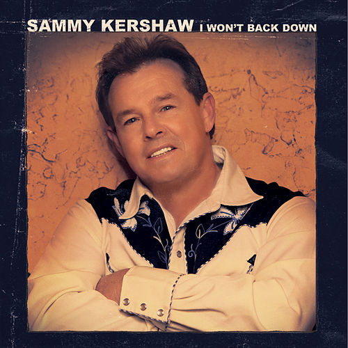I Won't Back Down by Sammy Kershaw