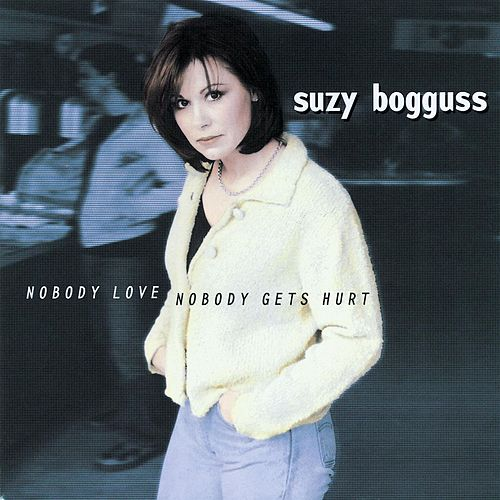 Nobody Love, Nobody Gets Hurt by Suzy Bogguss