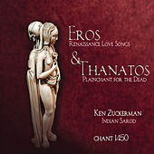 Eros & Thanatos: Renaissance Love Songs & Plainchant for the Dead by Various Artists