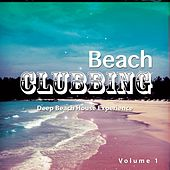 Beach Clubbing, Vol. 1 (Deep Beach House Experience ) by Various Artists