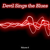Devil Sings the Blues, Vol. 8 by Various Artists