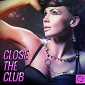 Close the Club by Various Artists