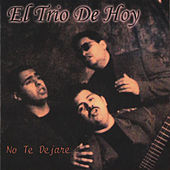 No Te Dejare by El Trio De Hoy