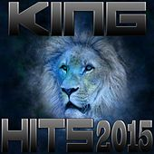 King Hits 2015 by Various Artists