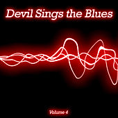 Devil Sings the Blues, Vol. 4 by Various Artists