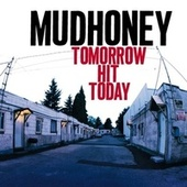 Tomorrow Hit Today by Mudhoney