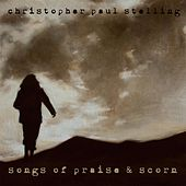 Songs of Praise and Scorn by Christopher Paul Stelling