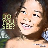 Do You See? by Heather Clark