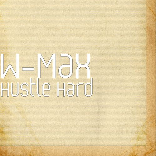 Hustle Hard by W Max