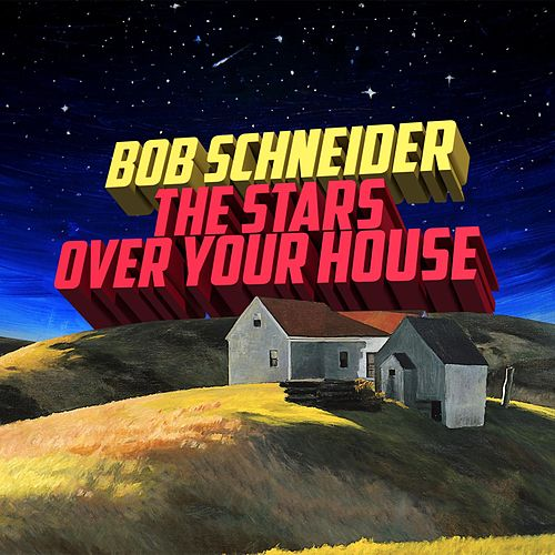 The Stars over Your House by Bob Schneider