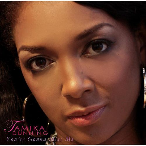 You're Gonna Miss Me by Tamika Dunning