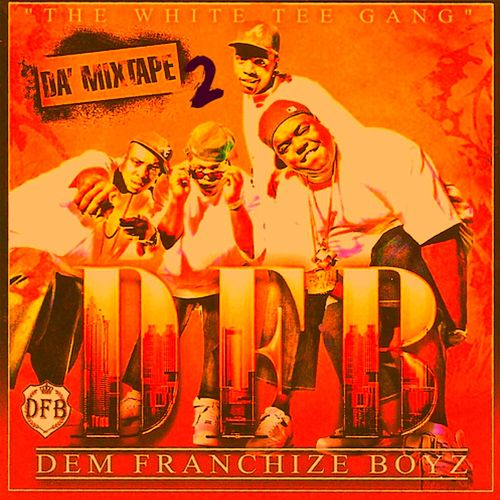 The White Tee Gang 2 da Mixtape by Dem Franchize Boyz