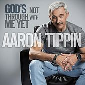 God's Not Through With Me Yet by Aaron Tippin
