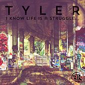 I Know Life Is a Struggle ... by Tyler