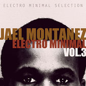 Jael Montanez Electro Minimal Vol.3 by Various Artists