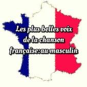 Les plus belles voix de la chanson française: au masculin by Various Artists