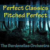 Perfect Classics Pitched Perfect by The Bardenellas Orchestra