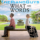 What Are Words by The Piano Guys