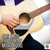 Carl Smith: The Country Music Sequel by Carl Smith