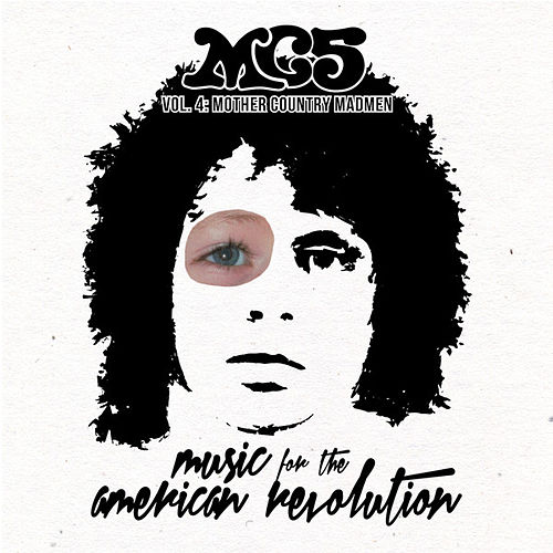 Music for the American Revolution, Vol. 4: Mother Country Madmen by MC5