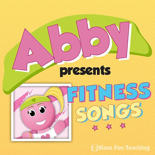 Abby Presents: Fitness Songs by Have Fun Teaching