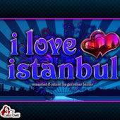 I Love Istanbul (Compiled & Mixed by Gülbahar Kültür) von Various Artists