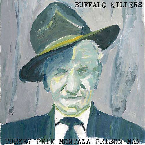 Turkey Pete Montana Prison Man by Buffalo Killers