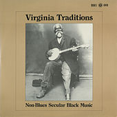 Virginia Traditions: Non-Blues Secular Black Music by Various Artists