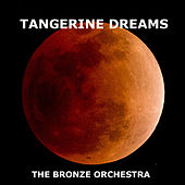Tangerine Dreams by The Bronze Orchestra